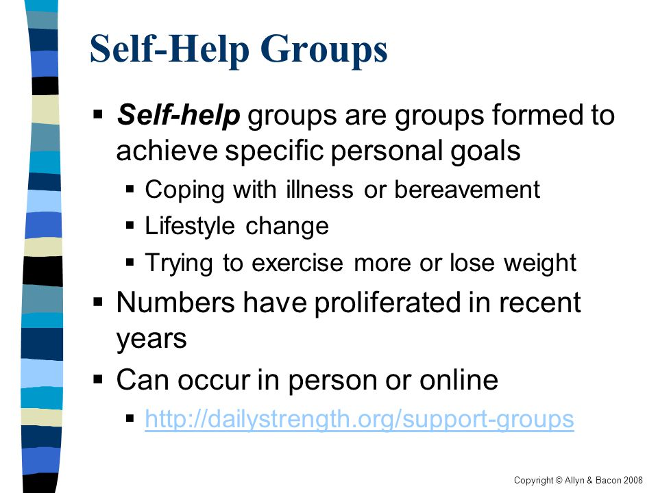 Self-Help Groups Self-help groups are groups formed to achieve specific personal goals. Coping with illness or bereavement.