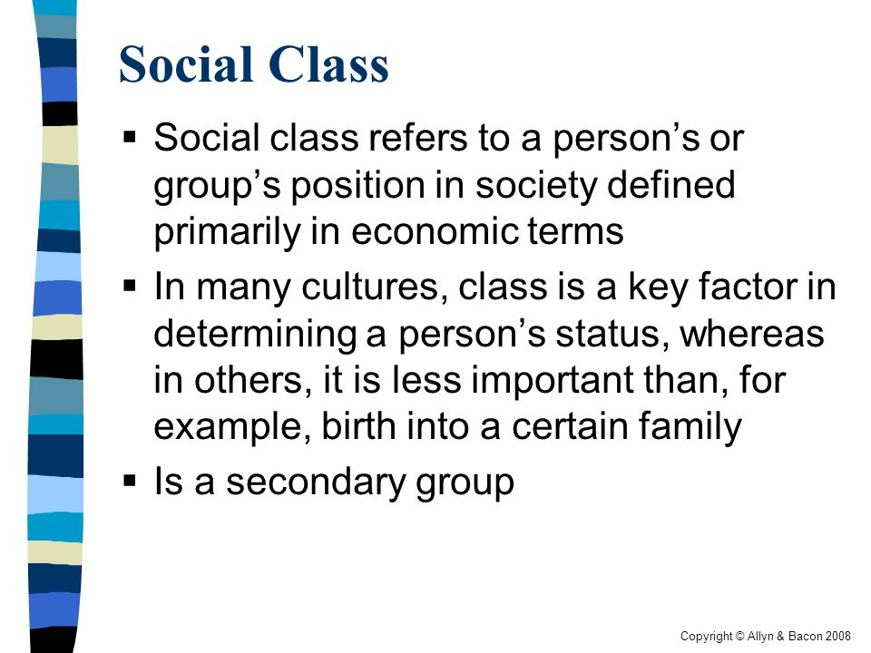 Social Class Social class refers to a person's or group's position in society defined primarily in economic terms.