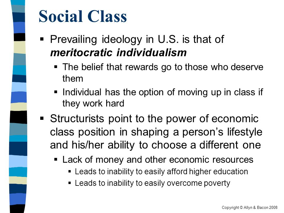 Social Class Prevailing ideology in U.S. is that of meritocratic individualism. The belief that rewards go to those who deserve them.