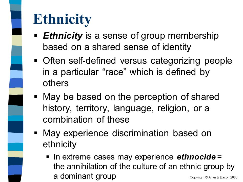 Ethnicity Ethnicity is a sense of group membership based on a shared sense of identity.