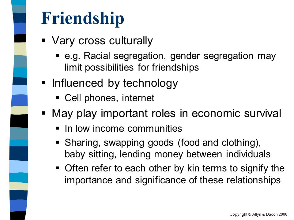Friendship Vary cross culturally Influenced by technology