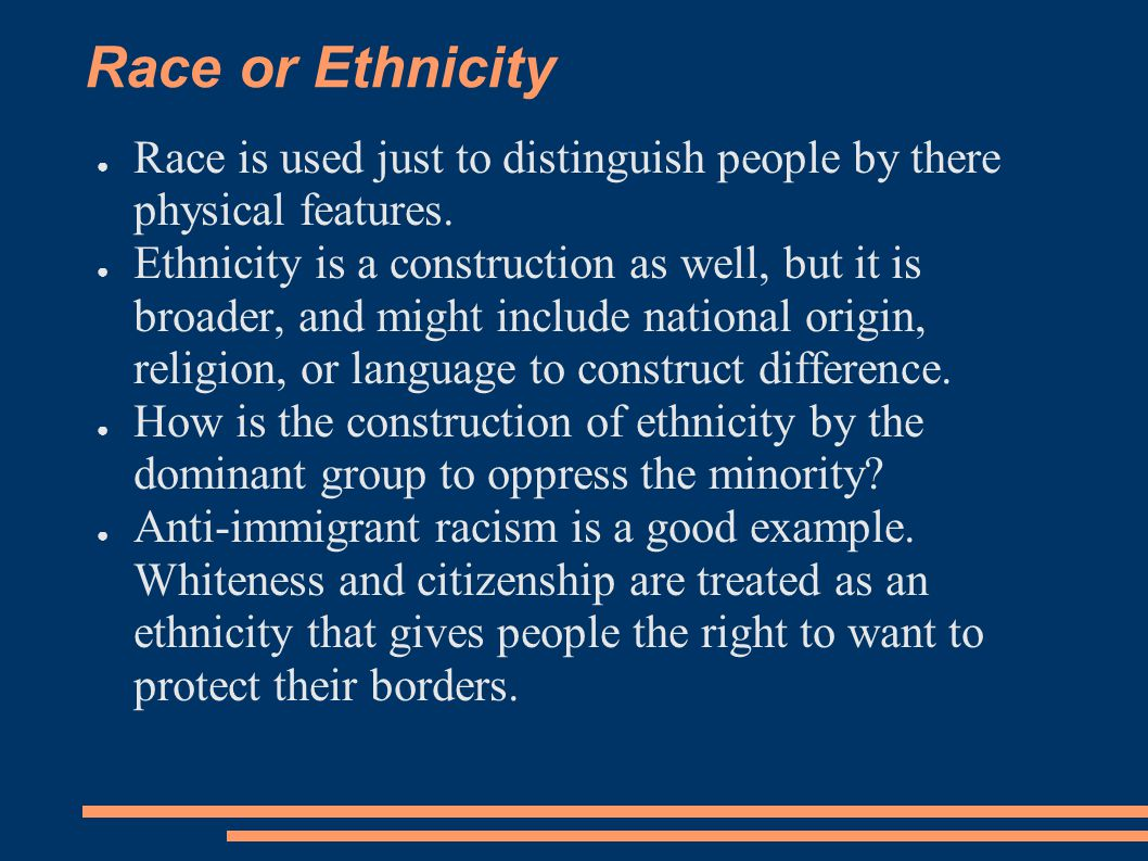 Race or Ethnicity Race is used just to distinguish people by there physical features.
