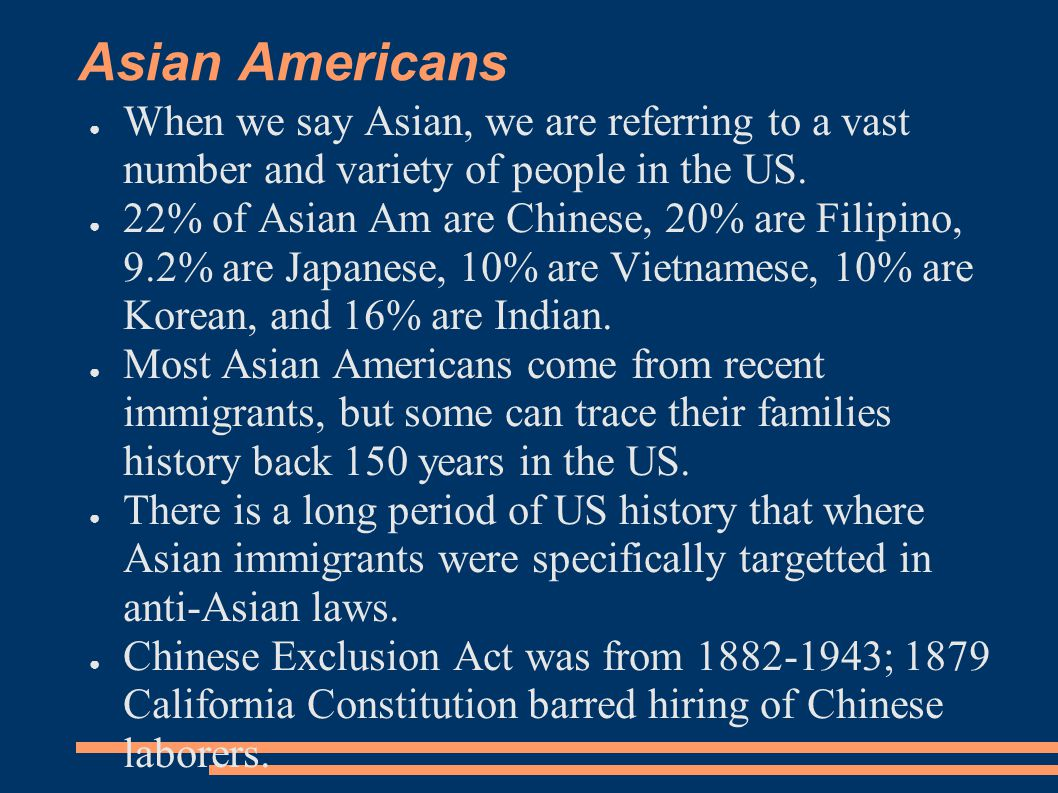 Asian Americans When we say Asian, we are referring to a vast number and variety of people in the US.