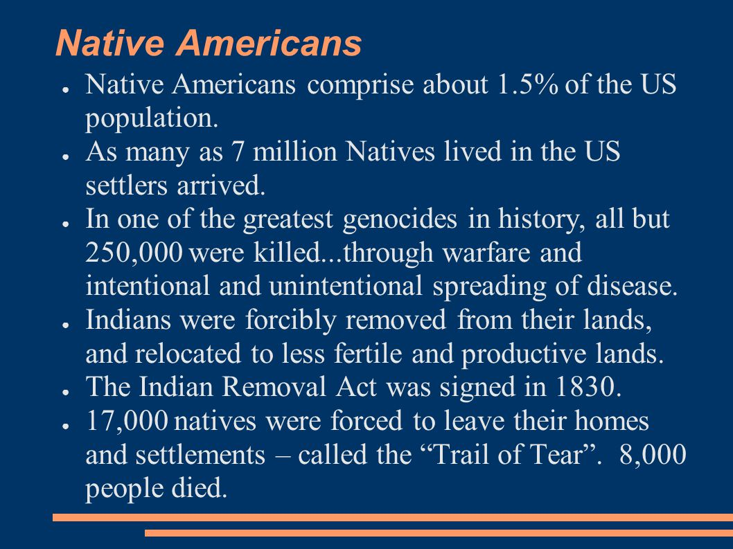 Native Americans Native Americans comprise about 1.5% of the US population. As many as 7 million Natives lived in the US settlers arrived.