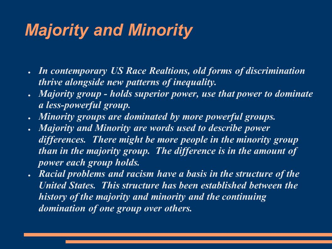 Majority and Minority In contemporary US Race Realtions, old forms of discrimination thrive alongside new patterns of inequality.