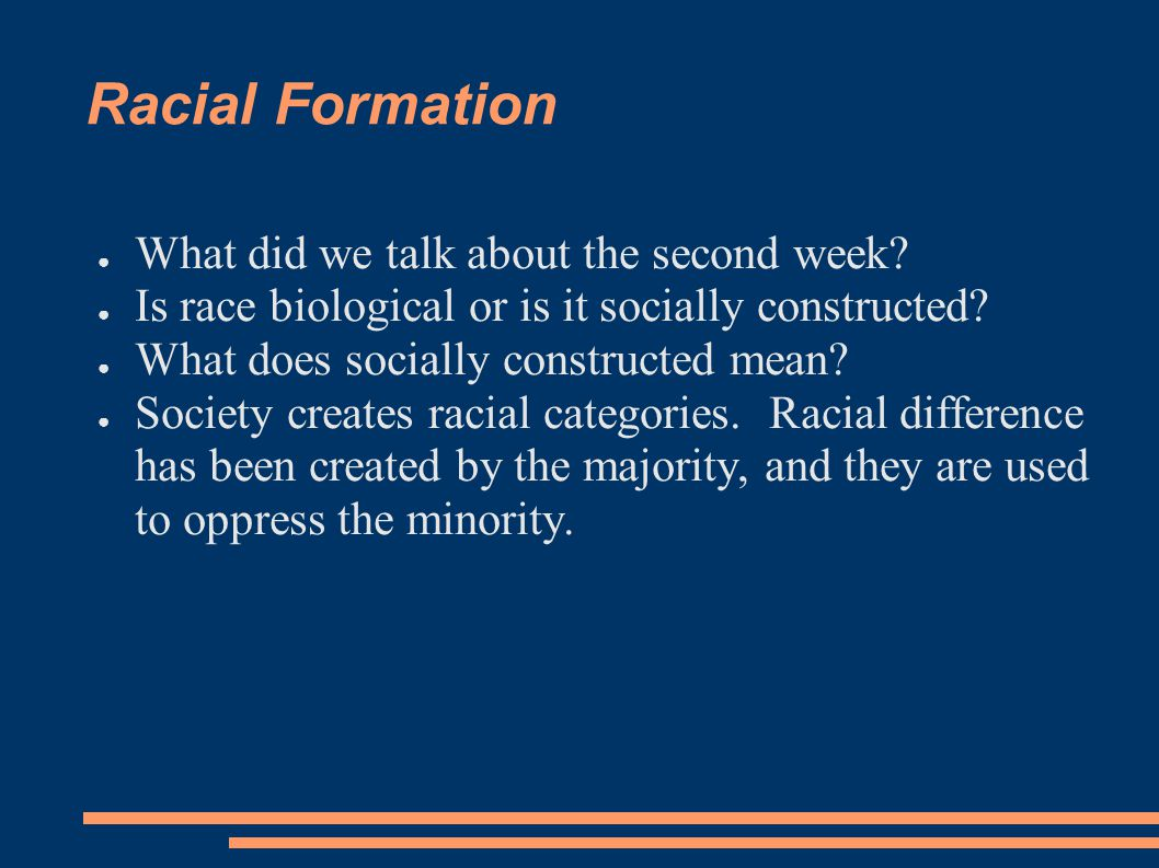 Racial Formation What did we talk about the second week