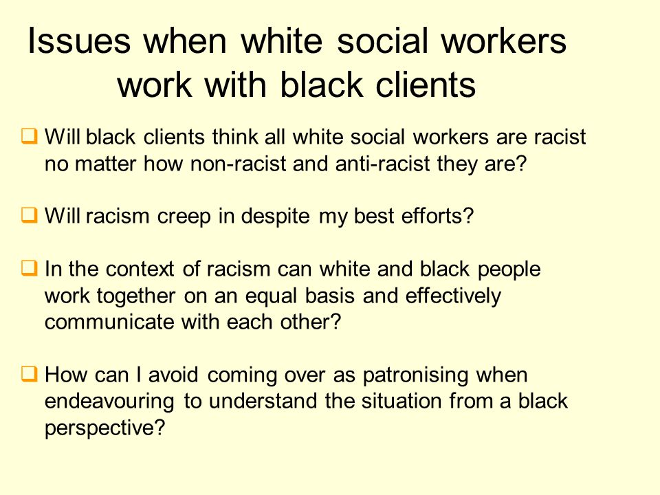 Issues when white social workers work with black clients
