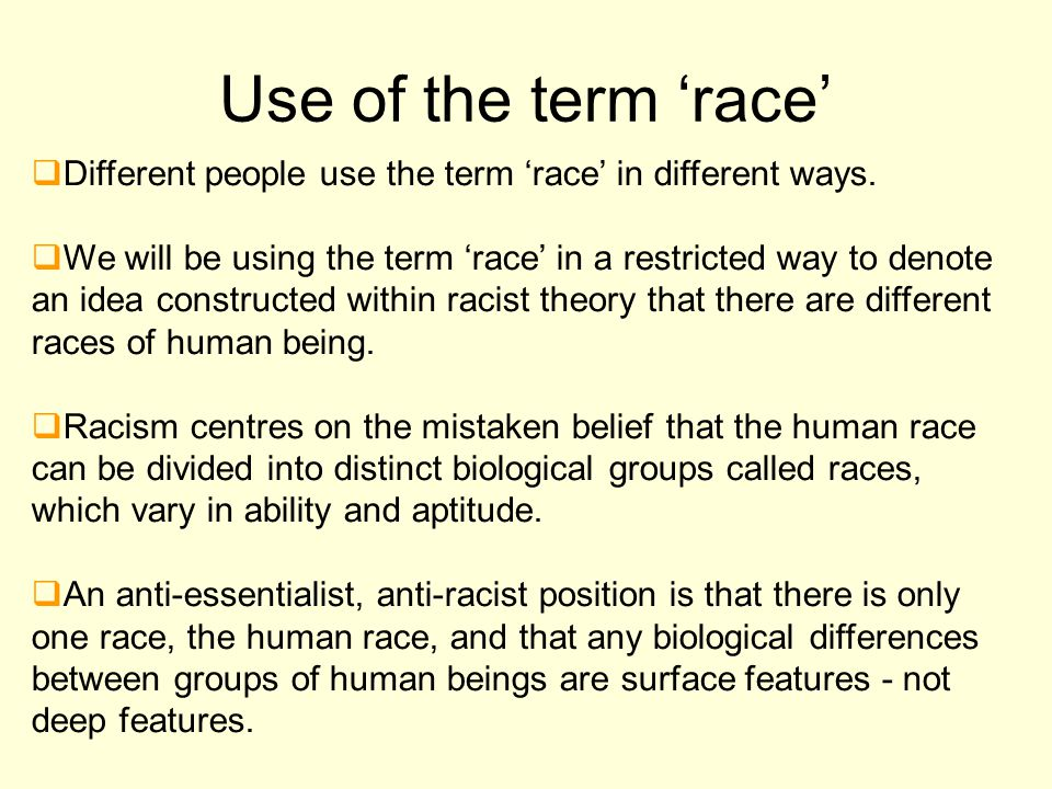 Use of the term 'race' Different people use the term 'race' in different ways.