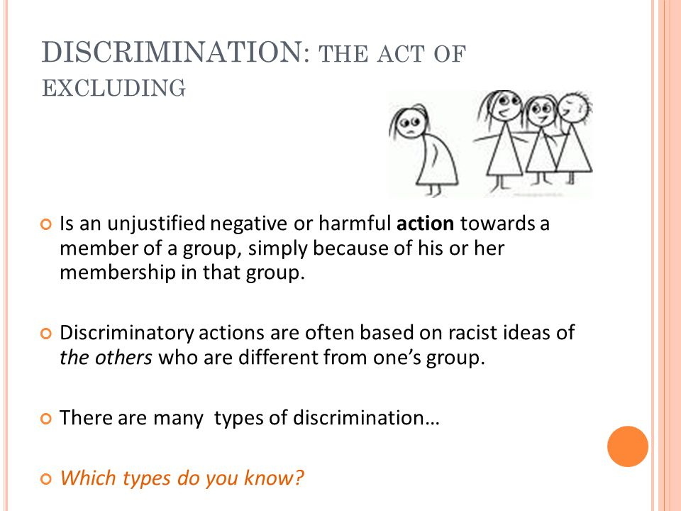 DISCRIMINATION: the act of excluding