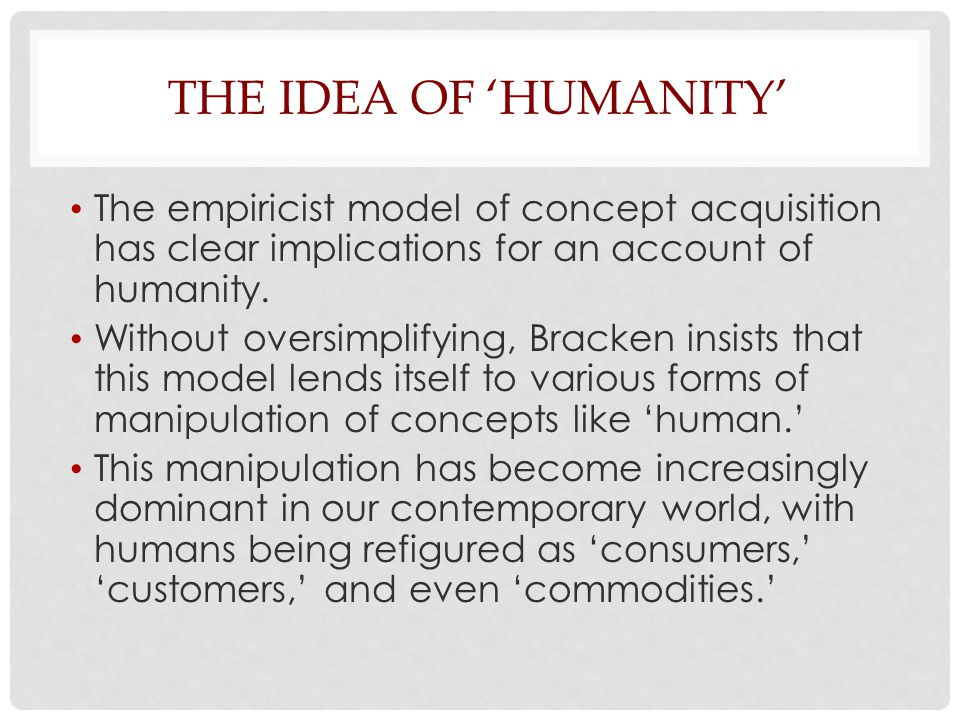 The idea of 'Humanity' The empiricist model of concept acquisition has clear implications for an account of humanity.
