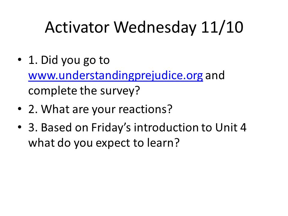 Activator Wednesday 11/10 1. Did you go to www.understandingprejudice.org and complete the survey 2. What are your reactions