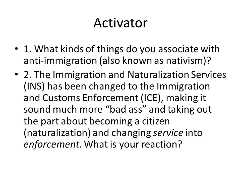 Activator 1. What kinds of things do you associate with anti-immigration (also known as nativism)