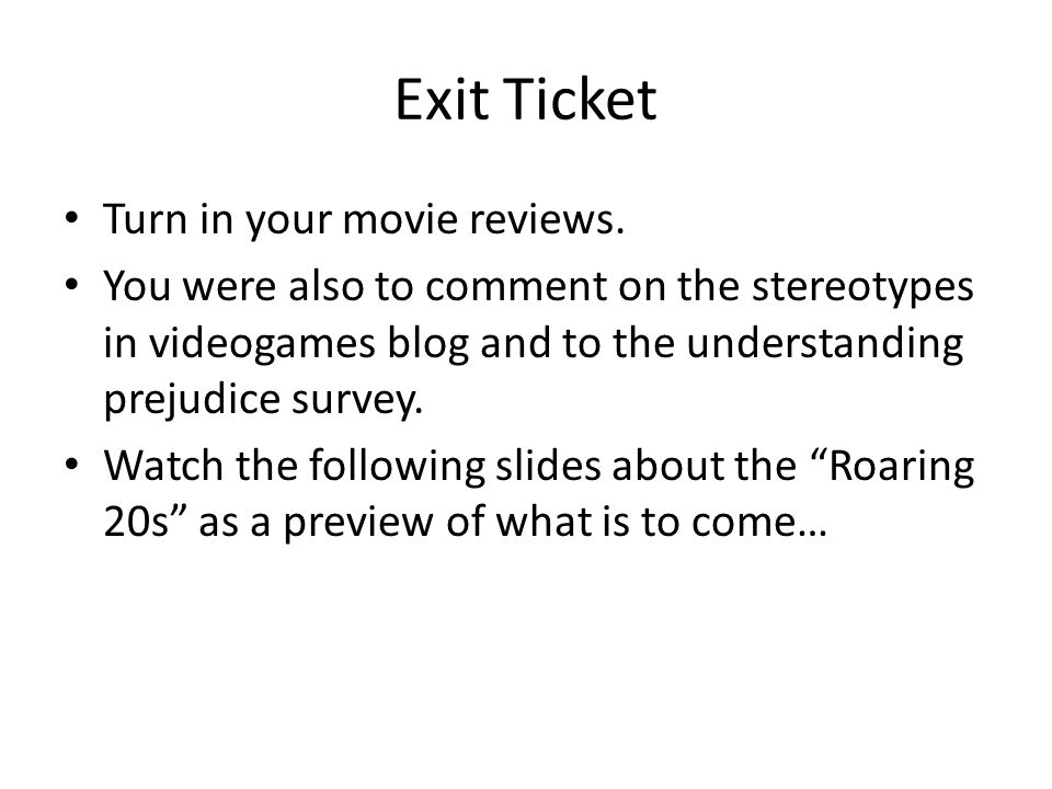 Exit Ticket Turn in your movie reviews.