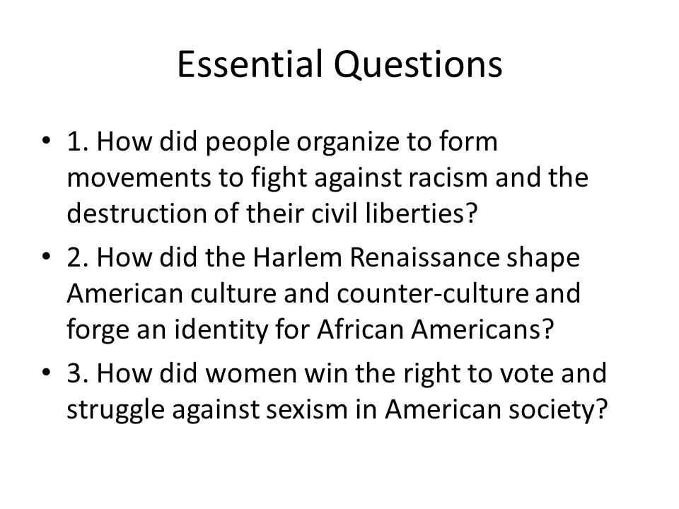 Essential Questions 1. How did people organize to form movements to fight against racism and the destruction of their civil liberties