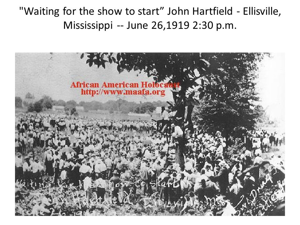Waiting for the show to start John Hartfield - Ellisville, Mississippi -- June 26,1919 2:30 p.m.