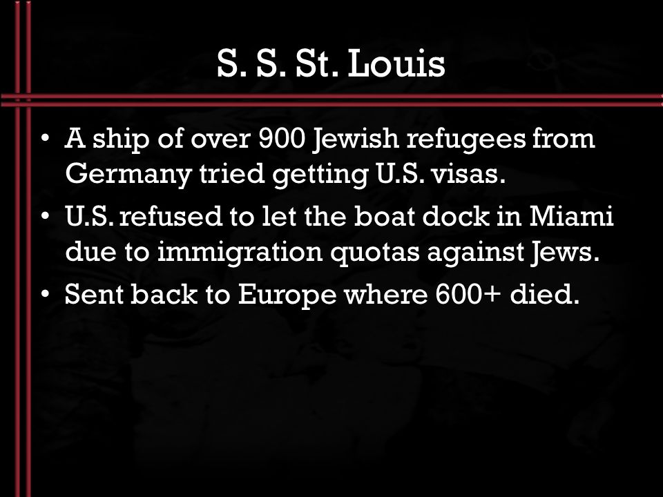 S. S. St. Louis A ship of over 900 Jewish refugees from Germany tried getting U.S. visas.