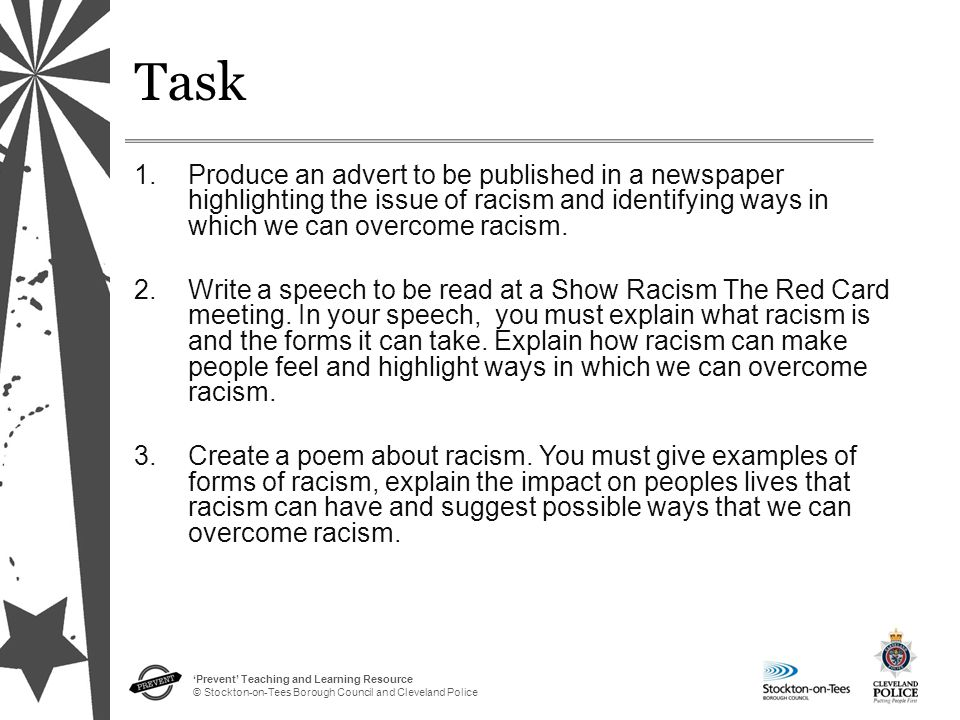 Task Produce an advert to be published in a newspaper highlighting the issue of racism and identifying ways in which we can overcome racism.