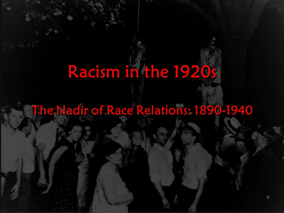 Racism in the 1920s The Nadir of Race Relations: 1890-1940