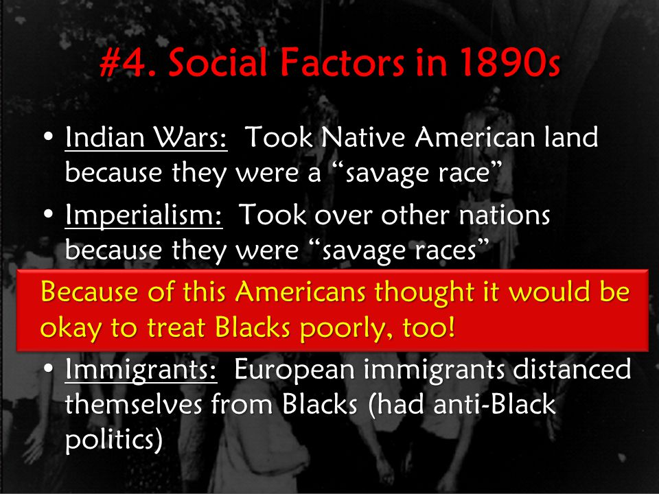 #4. Social Factors in 1890s Indian Wars: Took Native American land because they were a savage race