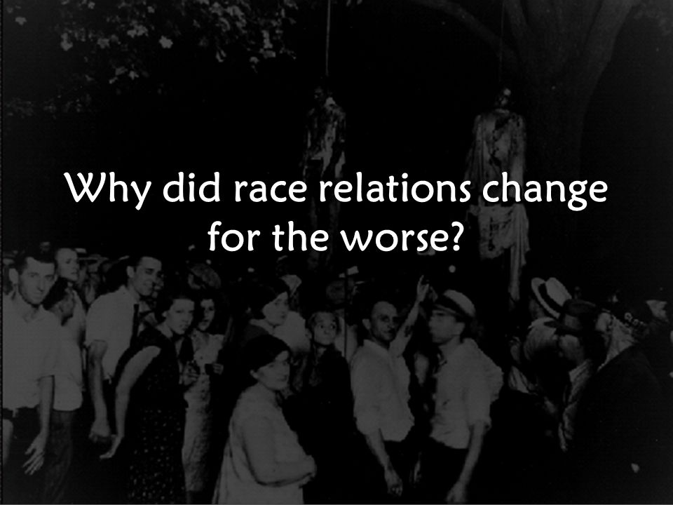 Why did race relations change for the worse