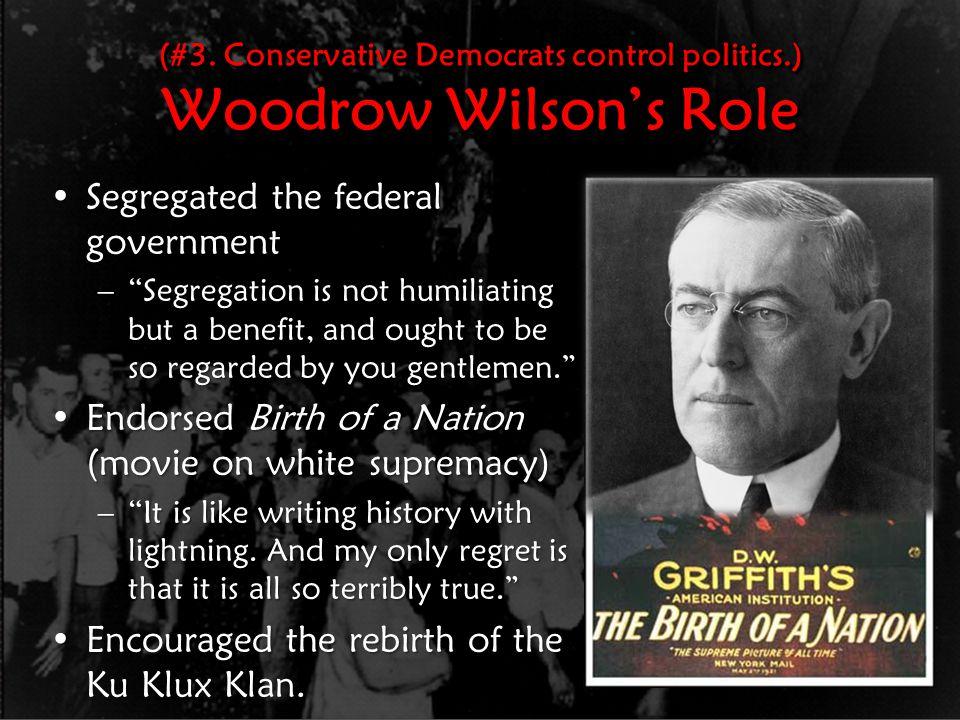 (#3. Conservative Democrats control politics.) Woodrow Wilson's Role