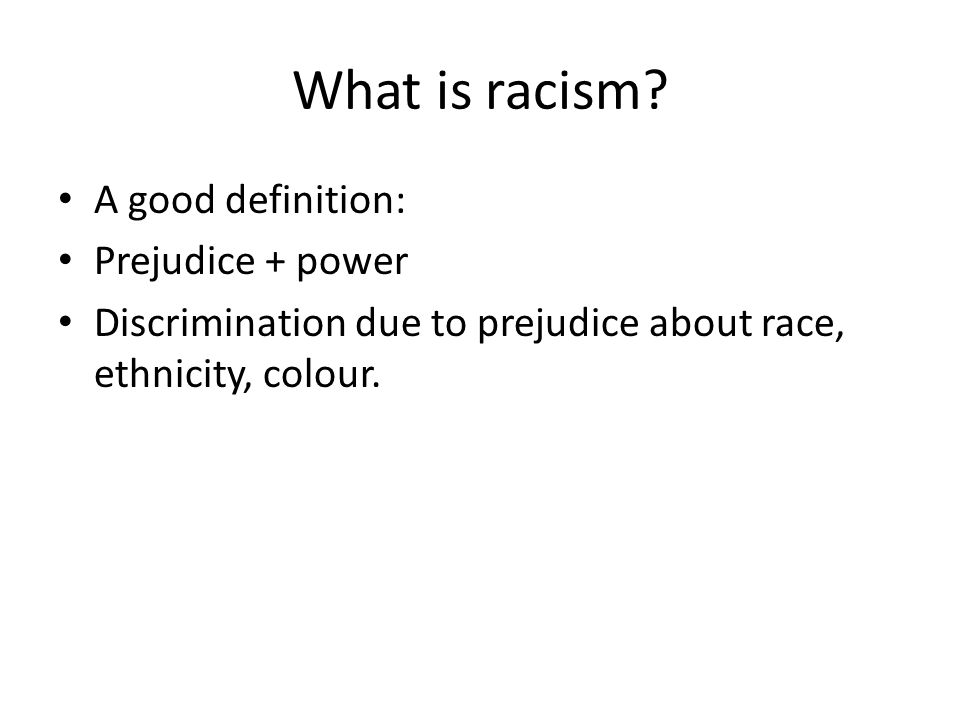 What is racism A good definition: Prejudice + power