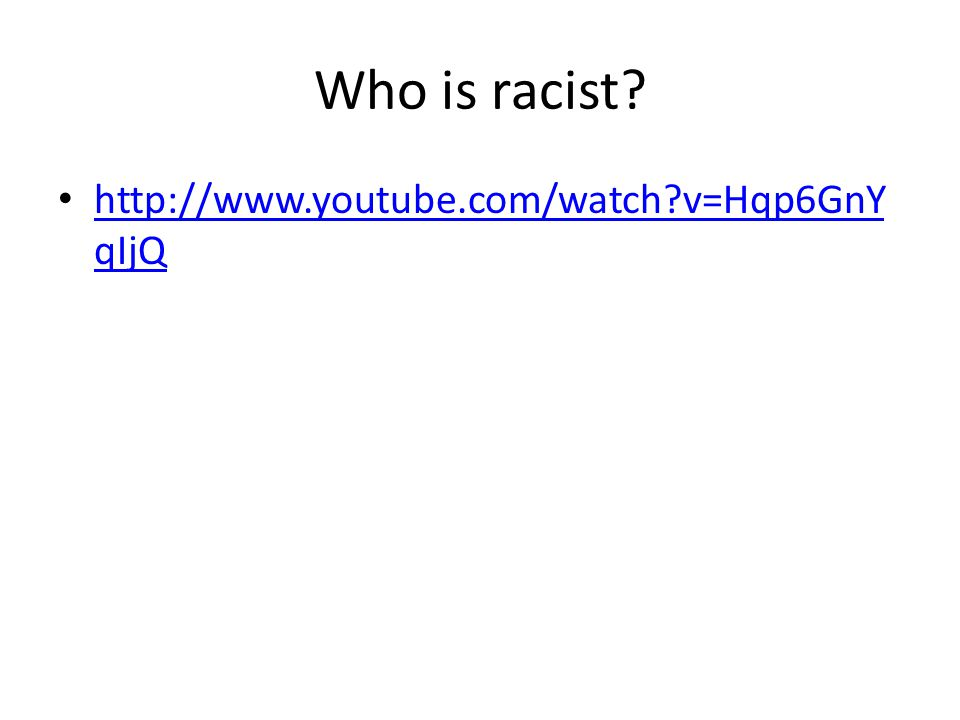 Who is racist http://www.youtube.com/watch v=Hqp6GnYqIjQ