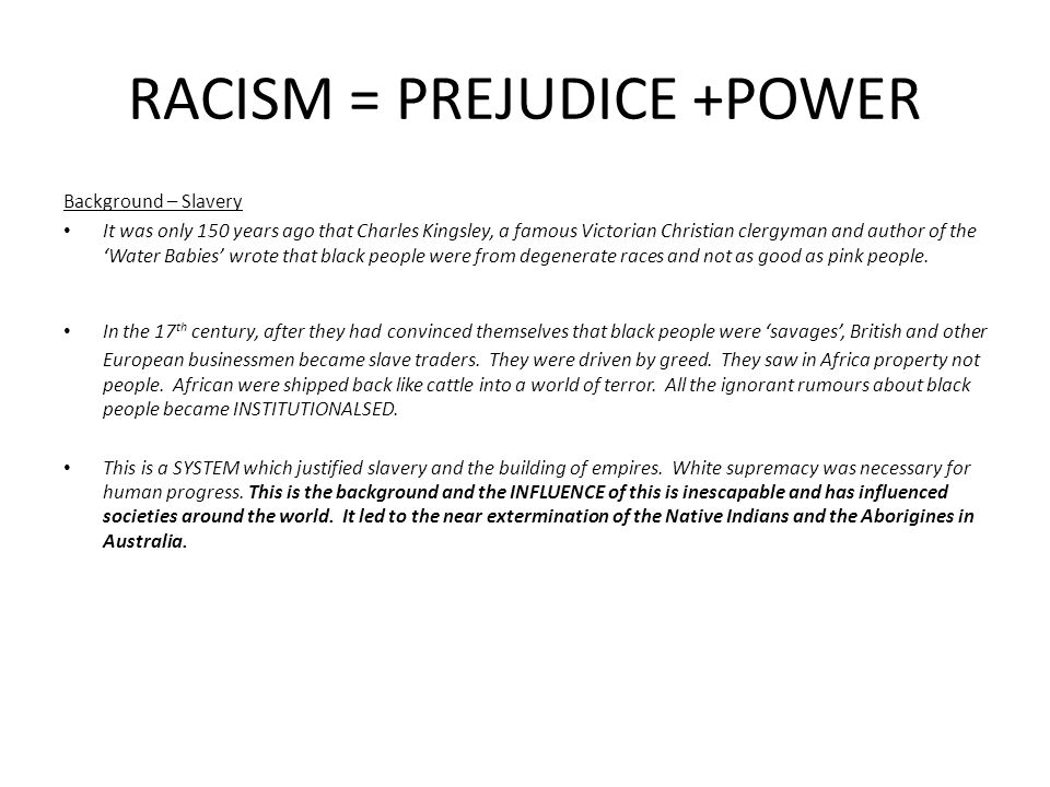 RACISM = PREJUDICE +POWER