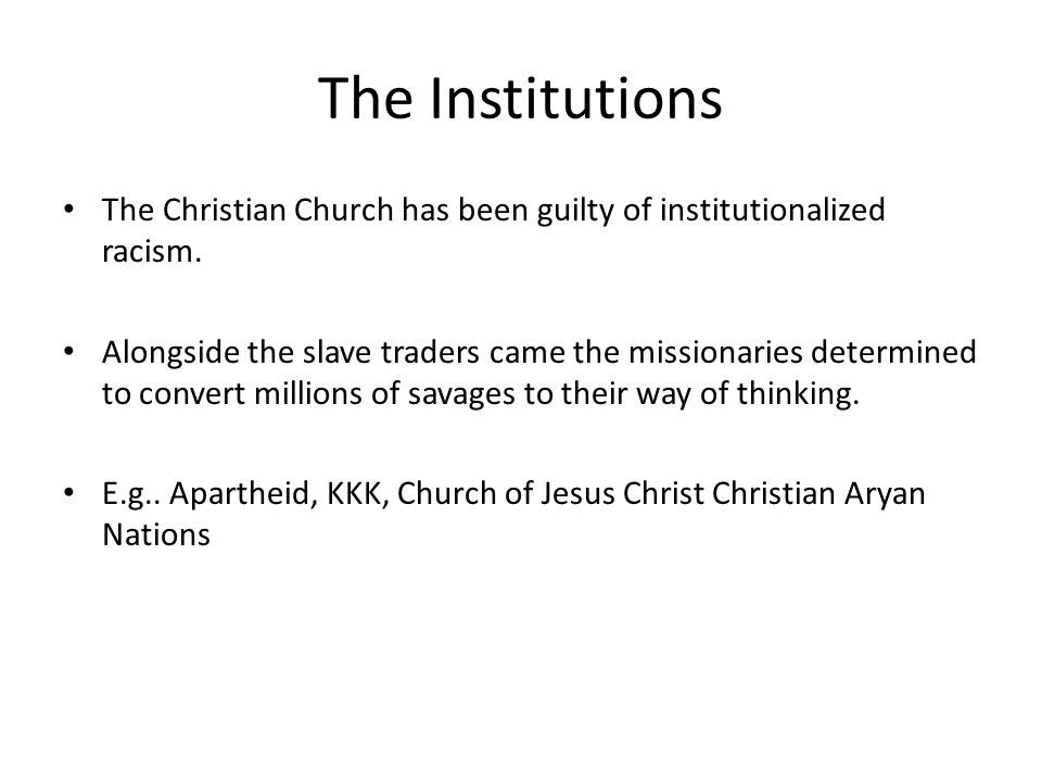 The Institutions The Christian Church has been guilty of institutionalized racism.