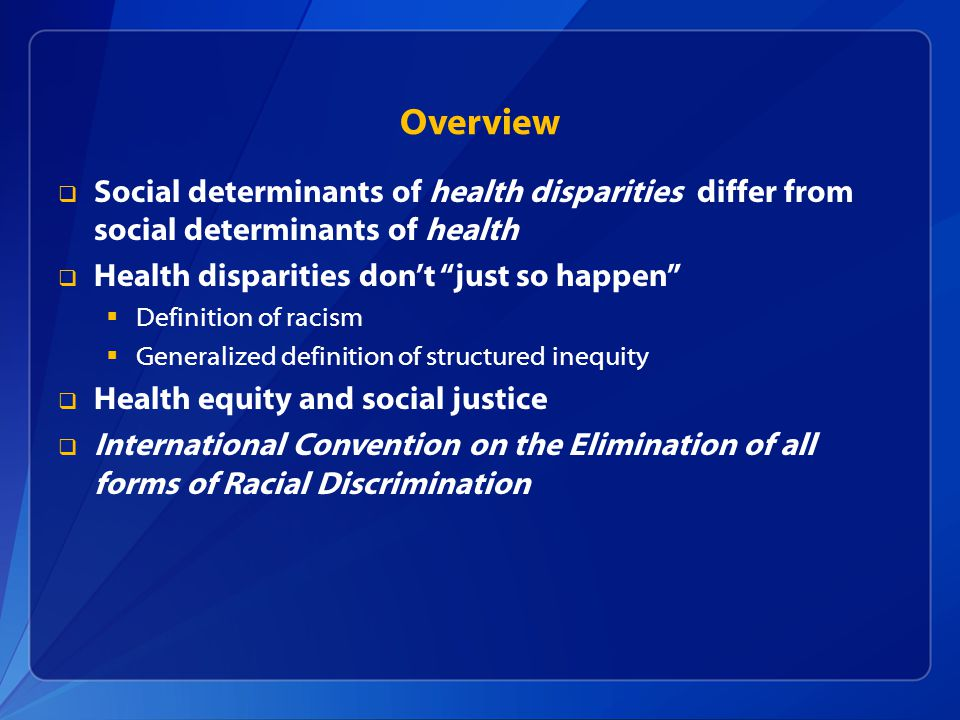 Overview Social determinants of health disparities differ from