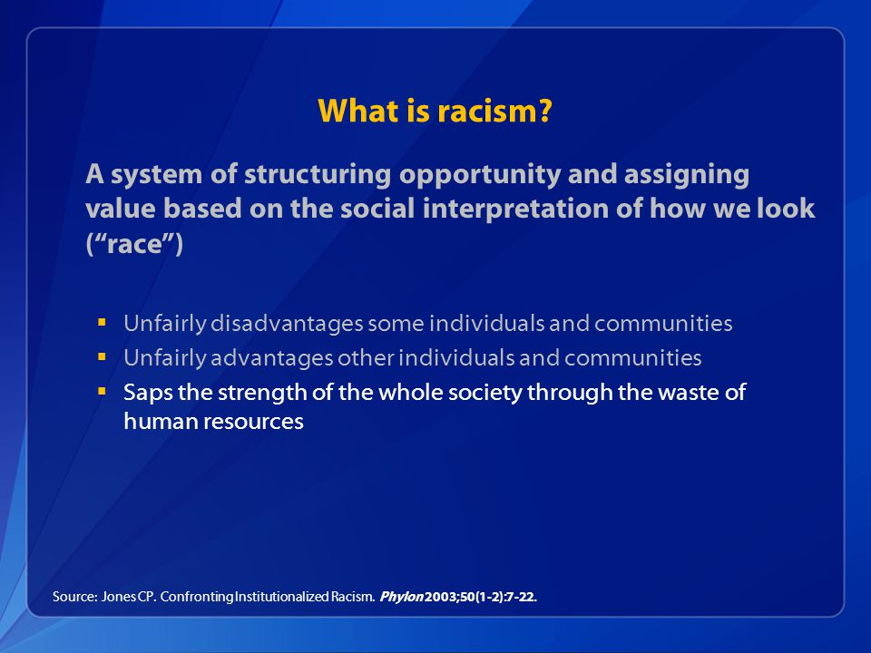 What is racism A system of structuring opportunity and assigning value based on the social interpretation of how we look ( race )