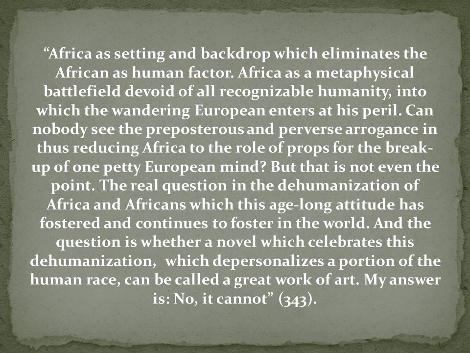 Africa as setting and backdrop which eliminates the African as human factor.