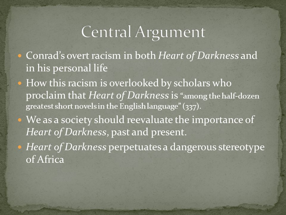 Central Argument Conrad's overt racism in both Heart of Darkness and in his personal life.