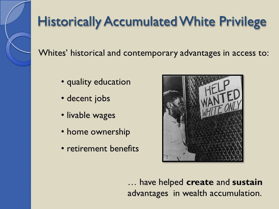 Historically Accumulated White Privilege
