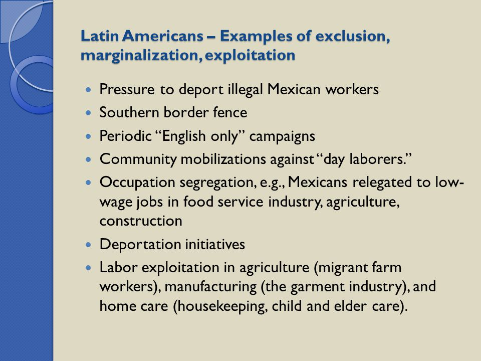 Latin Americans – Examples of exclusion, marginalization, exploitation