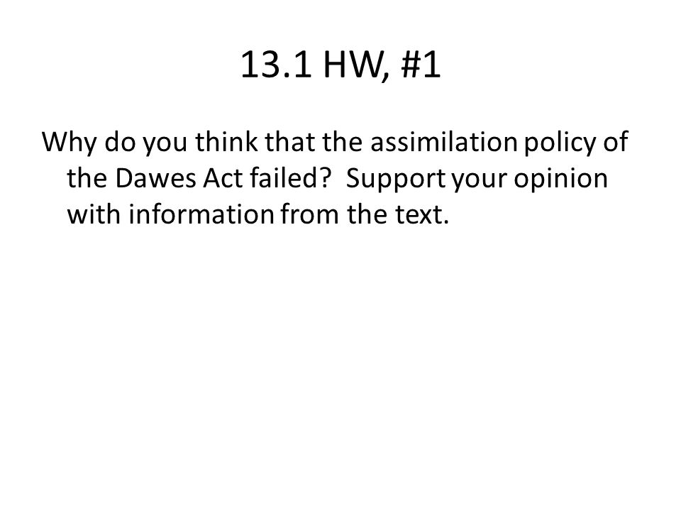 13.1 HW, #1 Why do you think that the assimilation policy of the Dawes Act failed.