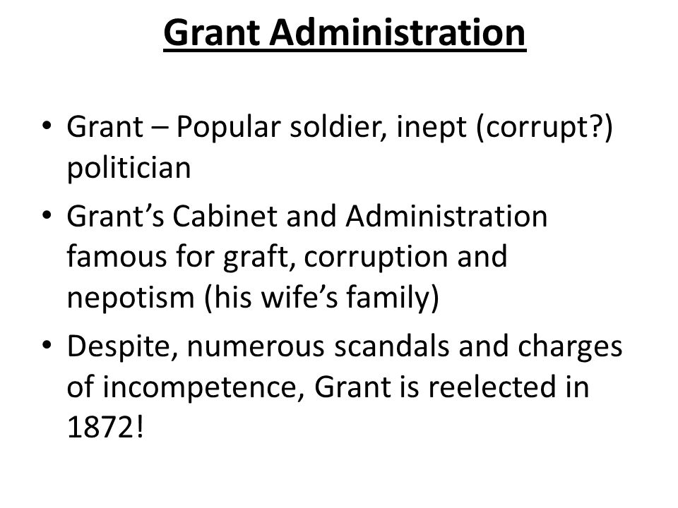 Grant Administration Grant – Popular soldier, inept (corrupt ) politician.