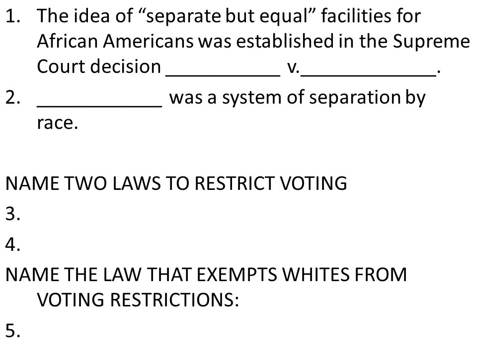 The idea of separate but equal facilities for African Americans was established in the Supreme Court decision ___________ v._____________.