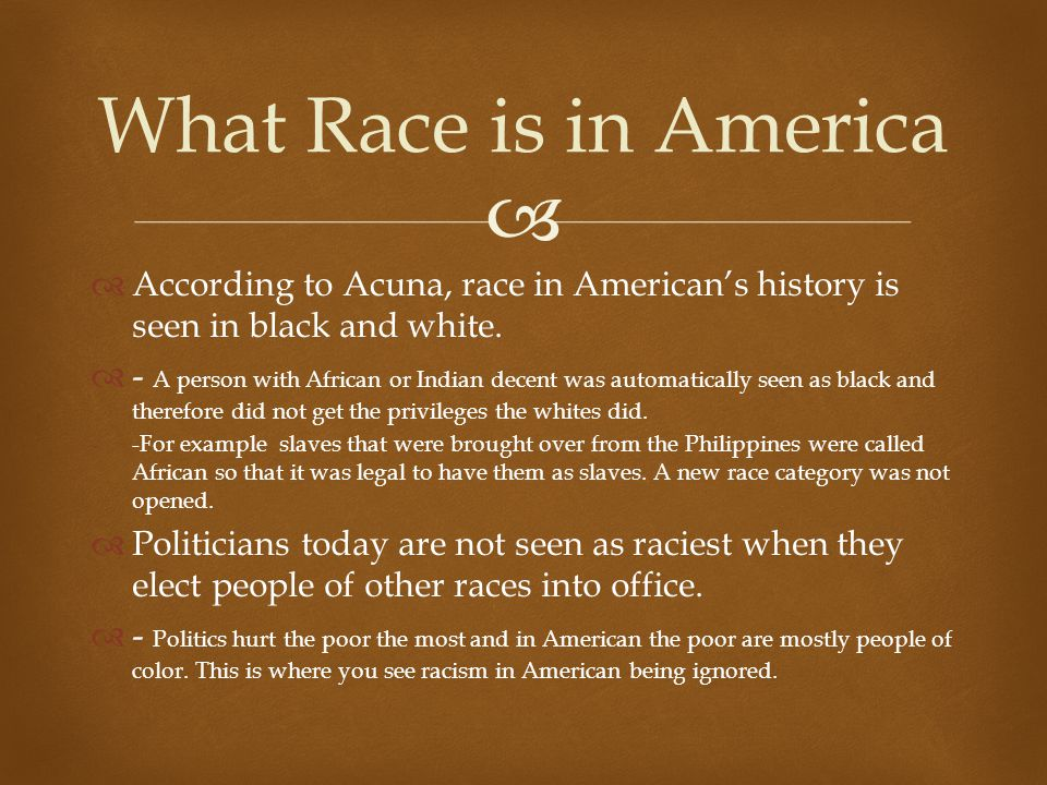 What Race is in America According to Acuna, race in American's history is seen in black and white.