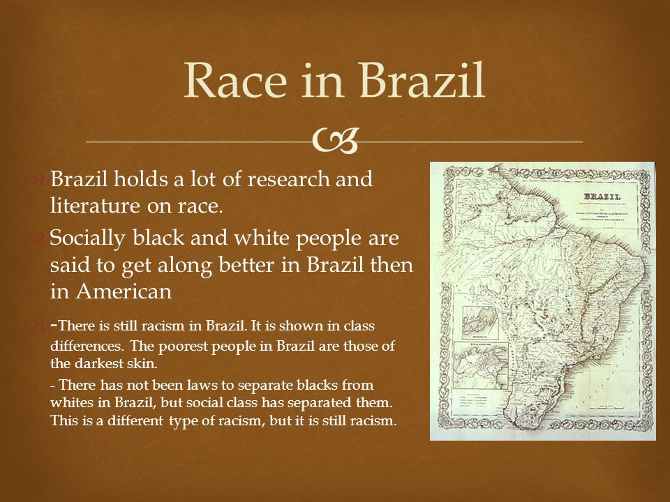 Race in Brazil Brazil holds a lot of research and literature on race.