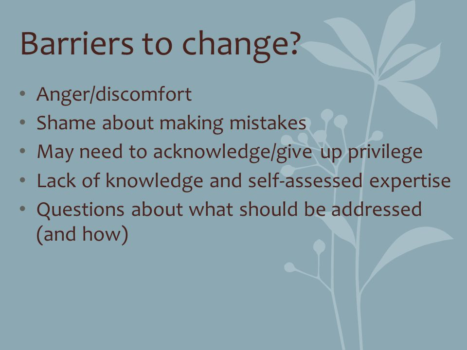 Barriers to change Anger/discomfort Shame about making mistakes