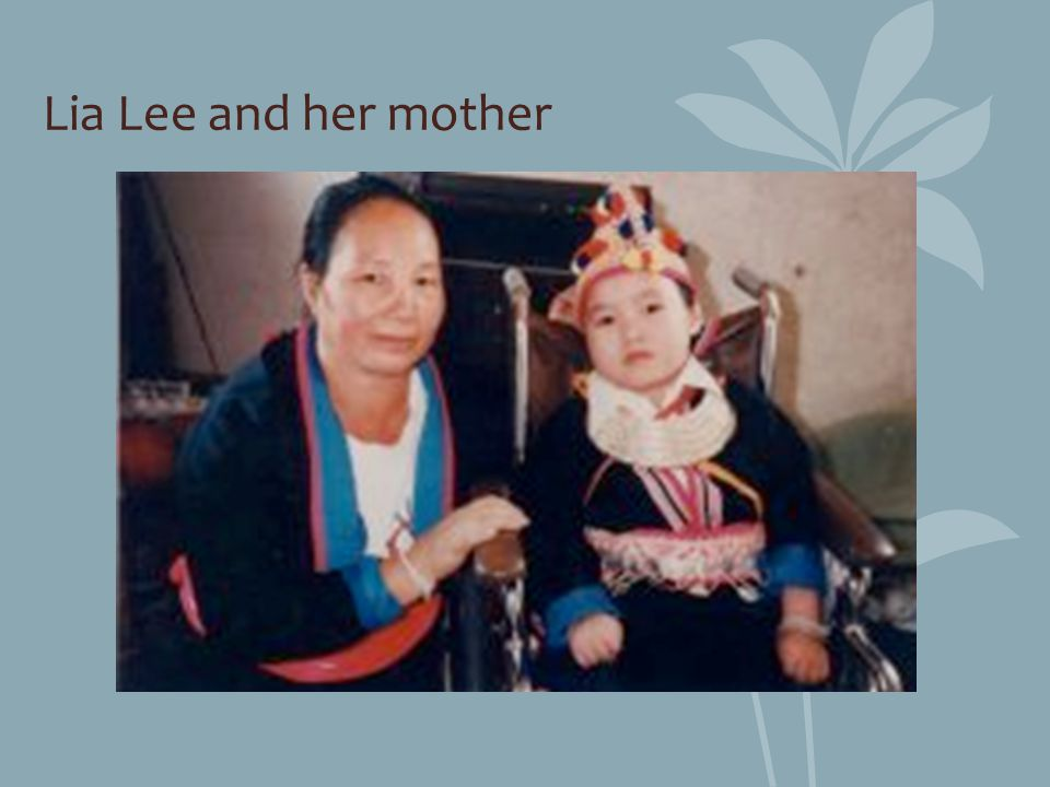 Lia Lee and her mother Fadiman, A. (1998). The Spirit Catches You and You Fall Down