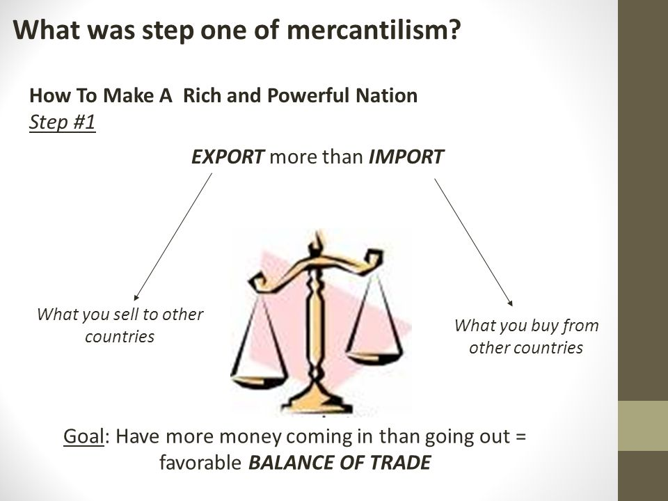 What was step one of mercantilism