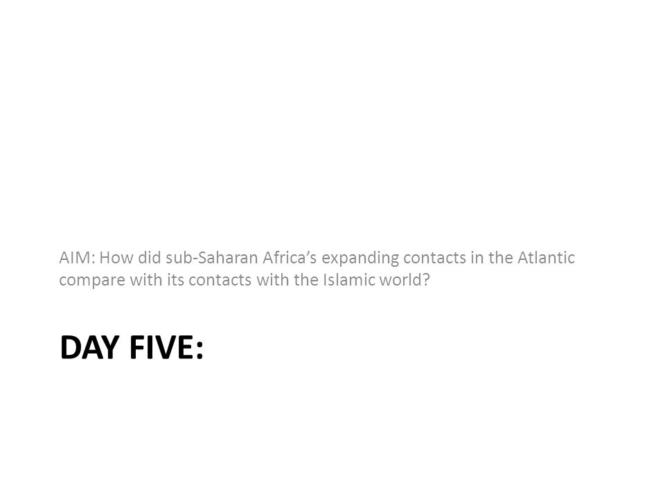 AIM: How did sub-Saharan Africa's expanding contacts in the Atlantic compare with its contacts with the Islamic world