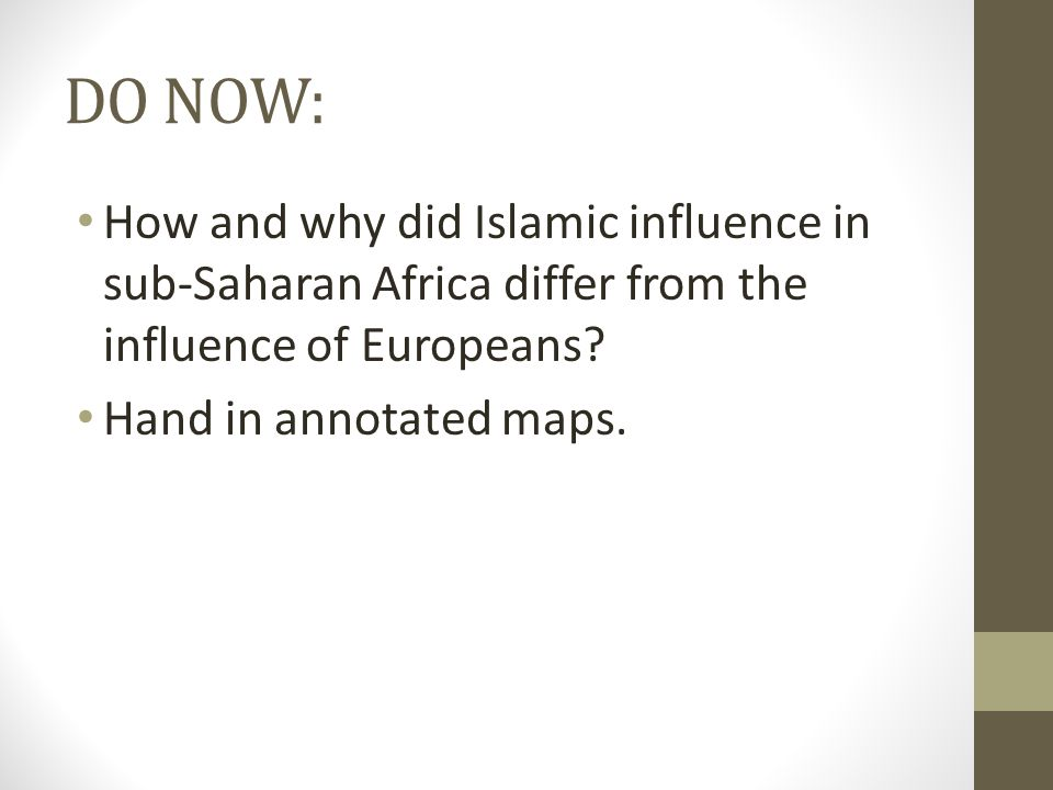 DO NOW: How and why did Islamic influence in sub-Saharan Africa differ from the influence of Europeans