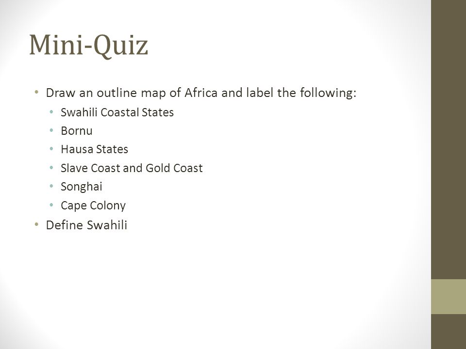 Mini-Quiz Draw an outline map of Africa and label the following:
