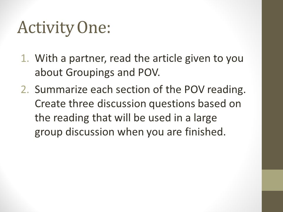 Activity One: With a partner, read the article given to you about Groupings and POV.