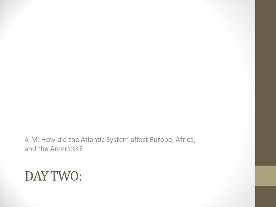 AIM: How did the Atlantic System affect Europe, Africa, and the Americas