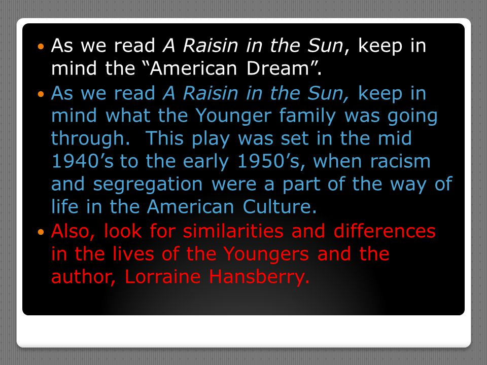 As we read A Raisin in the Sun, keep in mind the American Dream .