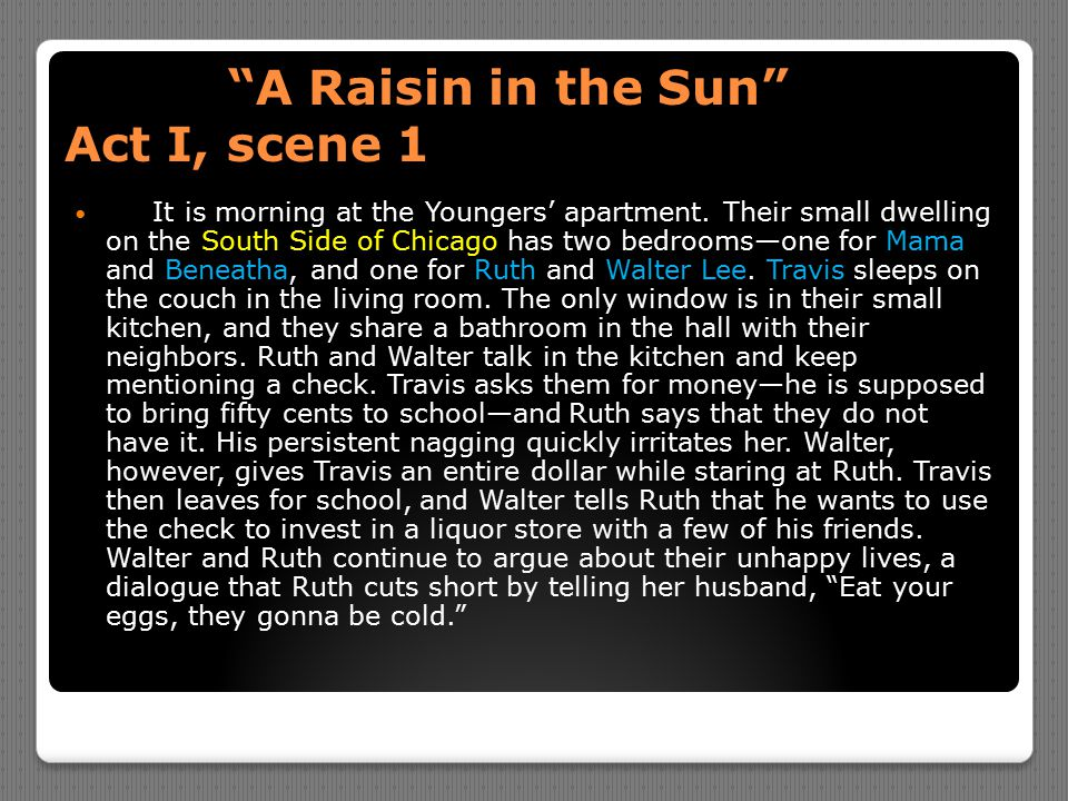 act 1 raisin in the sun Raisin in the sun act 3 1 what is asagai's dream asagai's dream is to go back to his home village and make changes for the better he even invites beneatha to come with.